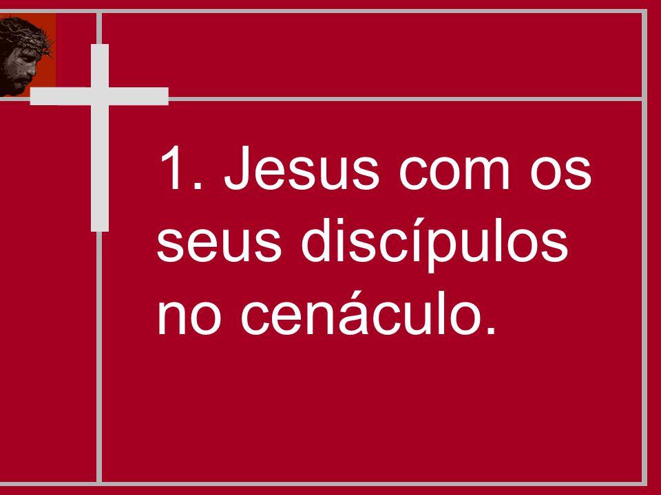 1. Jesus com os seus discípulos no cenáculo.