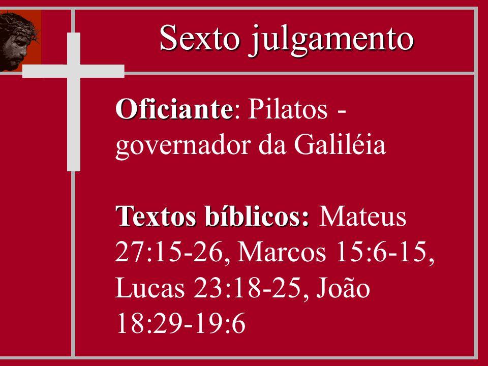 Oficiante Oficiante: Pilatos - governador da Galiléia Textos bíblicos: Textos bíblicos: Mateus 27:15-26, Marcos 15:6-15, Lucas 23:18-25, João 18:29-19