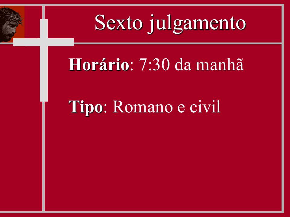 Horário Horário: 7:30 da manhã Tipo Tipo: Romano e civil Sexto julgamento