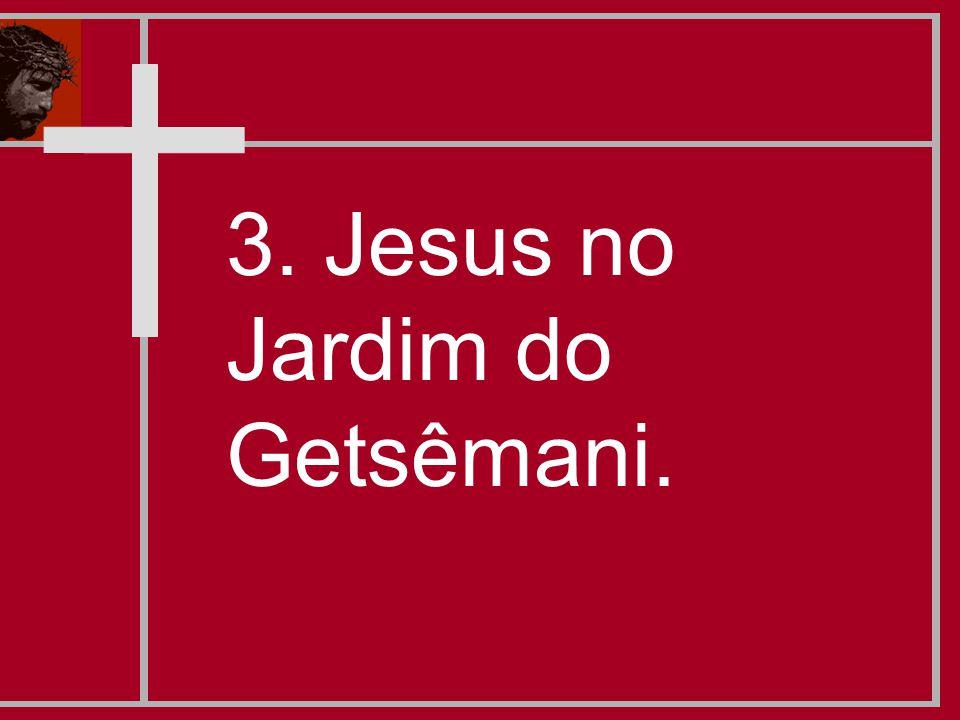 3. Jesus no Jardim do Getsêmani.