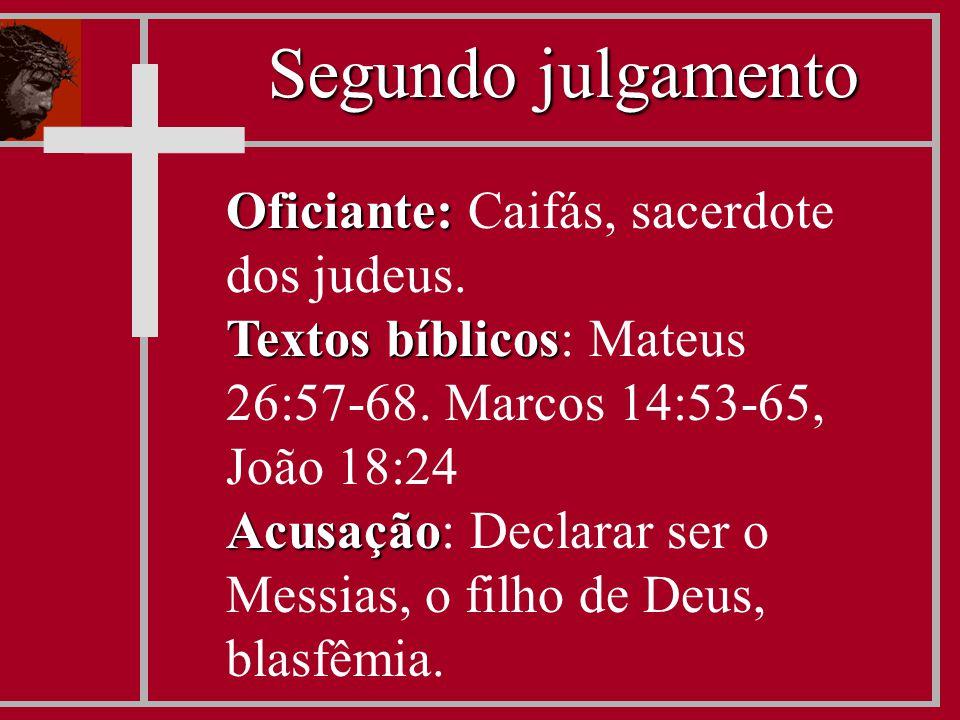 Oficiante: Oficiante: Caifás, sacerdote dos judeus. Textos bíblicos Textos bíblicos: Mateus 26:57-68. Marcos 14:53-65, João 18:24 Acusação Acusação: D