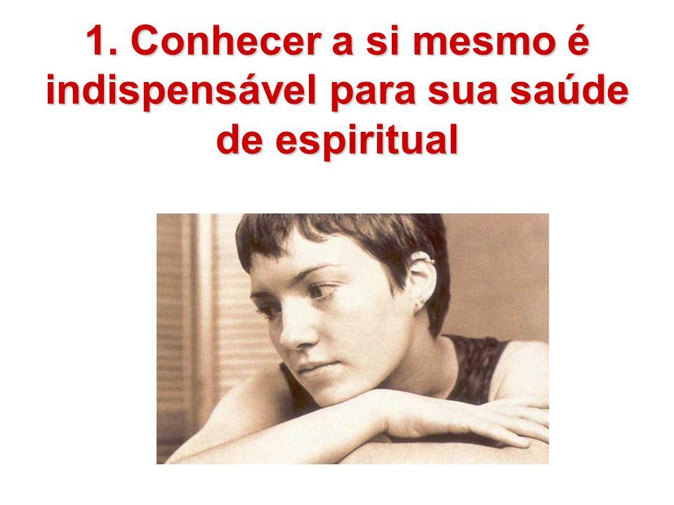 1. Conhecer a si mesmo é indispensável para sua saúde de espiritual
