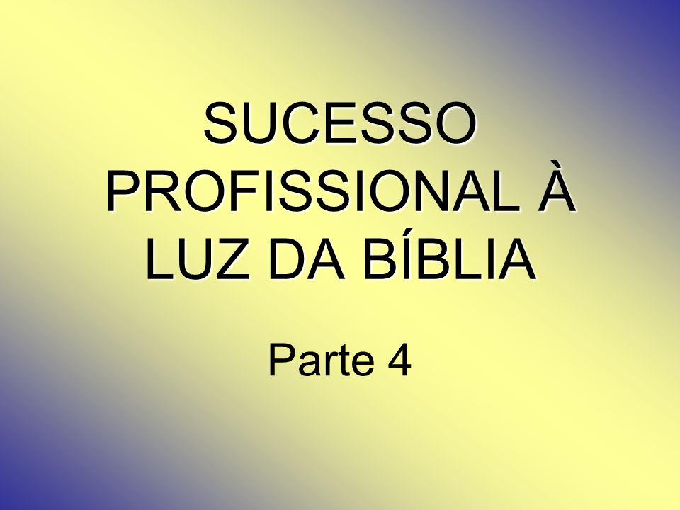 SUCESSO PROFISSIONAL À LUZ DA BÍBLIA Parte 4