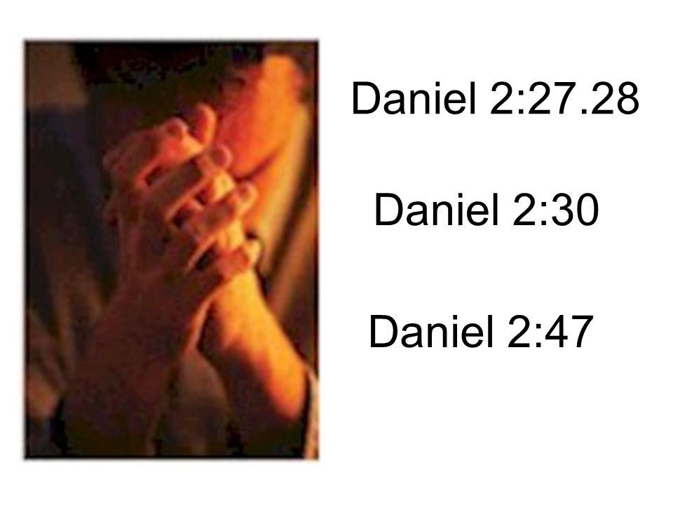 Daniel 2:27.28 Daniel 2:30 Daniel 2:47