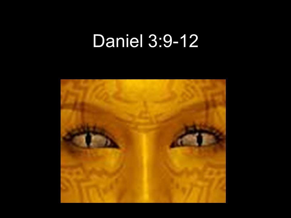 Daniel 3:9-12