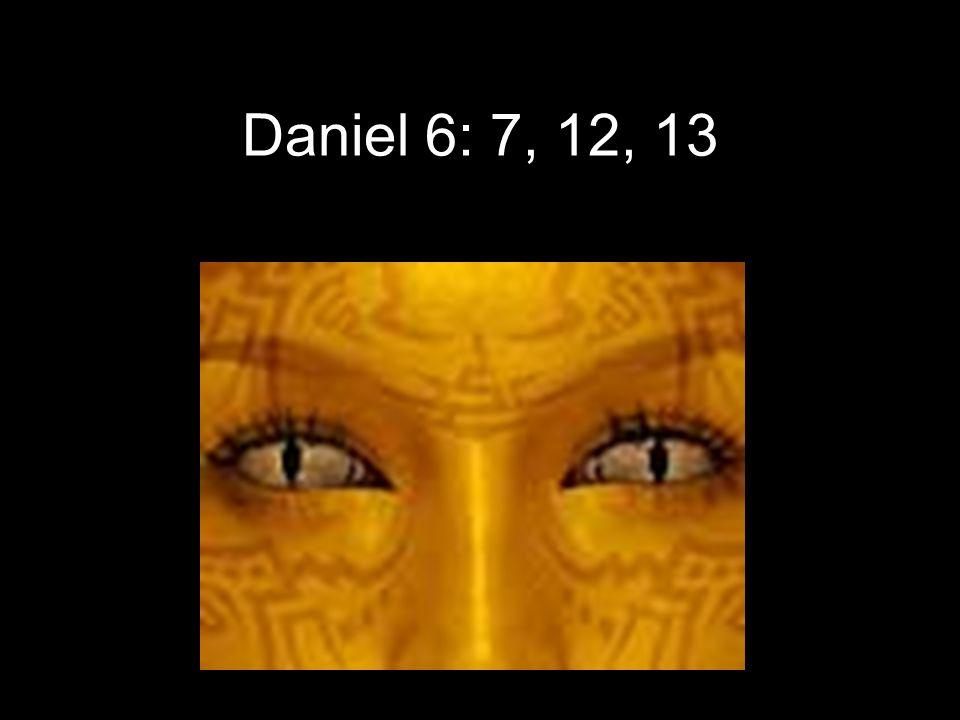 Daniel 6: 7, 12, 13