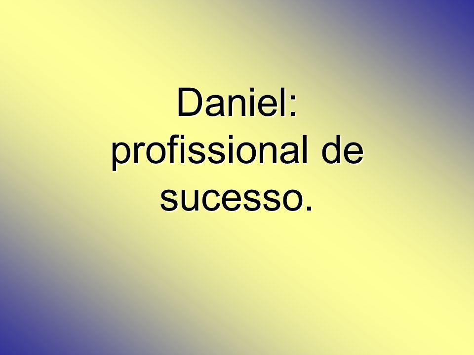 Daniel: profissional de sucesso.
