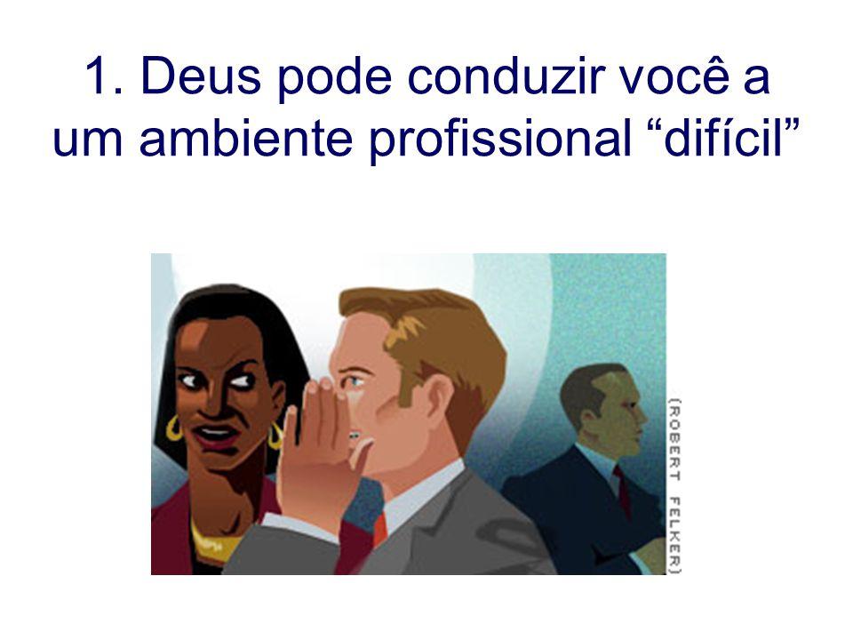 """1. Deus pode conduzir você a um ambiente profissional """"difícil"""""""