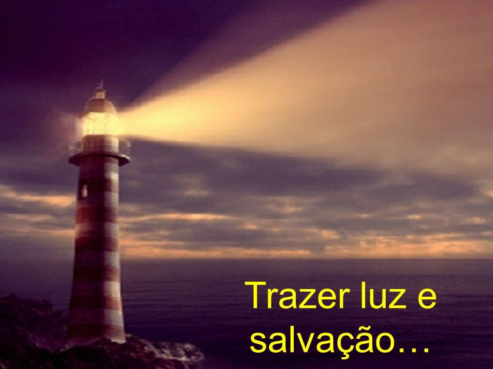 Trazer luz e salvação…