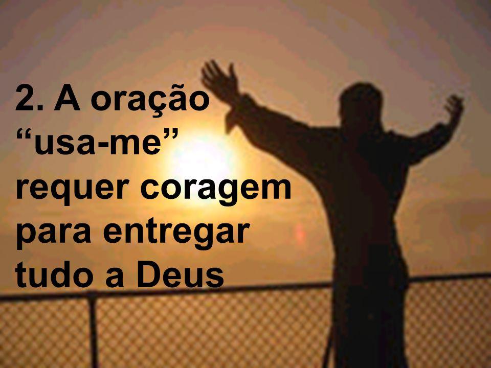 """2. A oração """"usa-me"""" requer coragem para entregar tudo a Deus"""