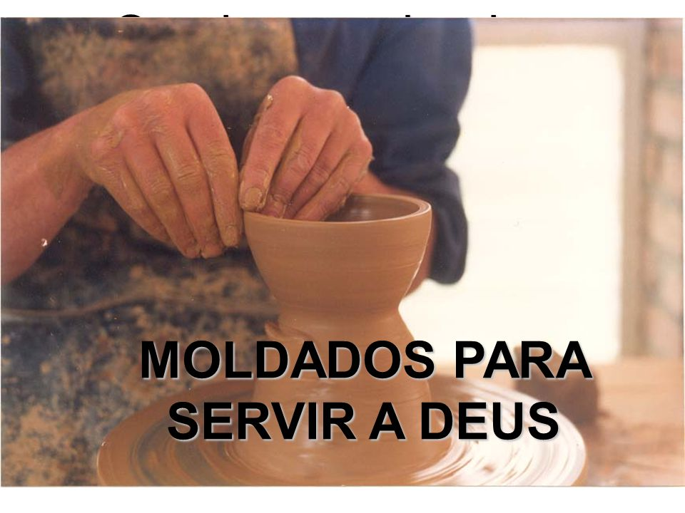 Servir com alegria e eficácia MOLDADOS PARA SERVIR A DEUS