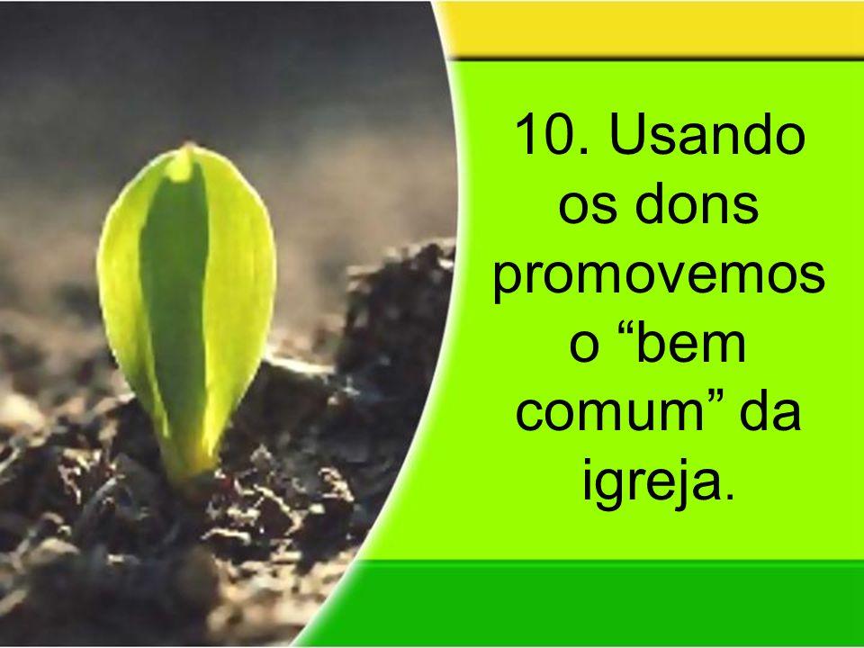 """10. Usando os dons promovemos o """"bem comum"""" da igreja."""