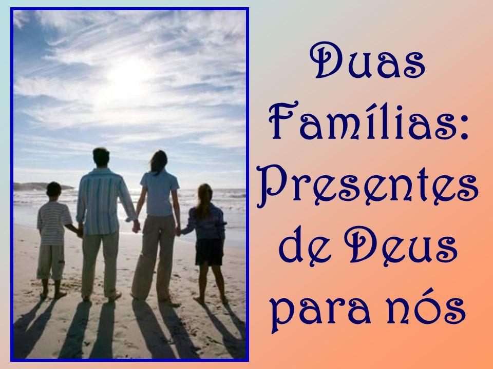 A idéia de duas famílias para cada um de nós é de Deus.