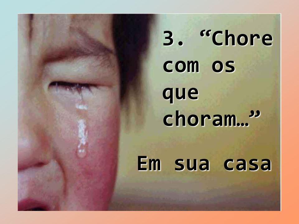 3. Chore com os que choram… Em sua casa