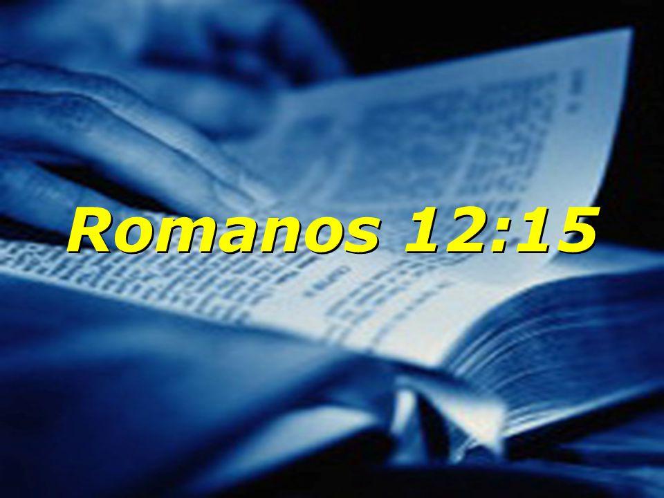 Romanos 12:15