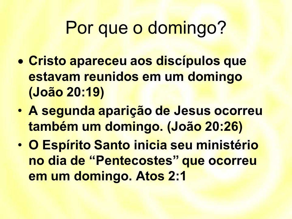 Por que o domingo?  Cristo apareceu aos discípulos que estavam reunidos em um domingo (João 20:19) A segunda aparição de Jesus ocorreu também um domi