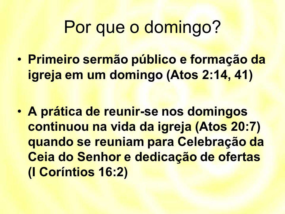 Por que o domingo? Primeiro sermão público e formação da igreja em um domingo (Atos 2:14, 41) A prática de reunir-se nos domingos continuou na vida da