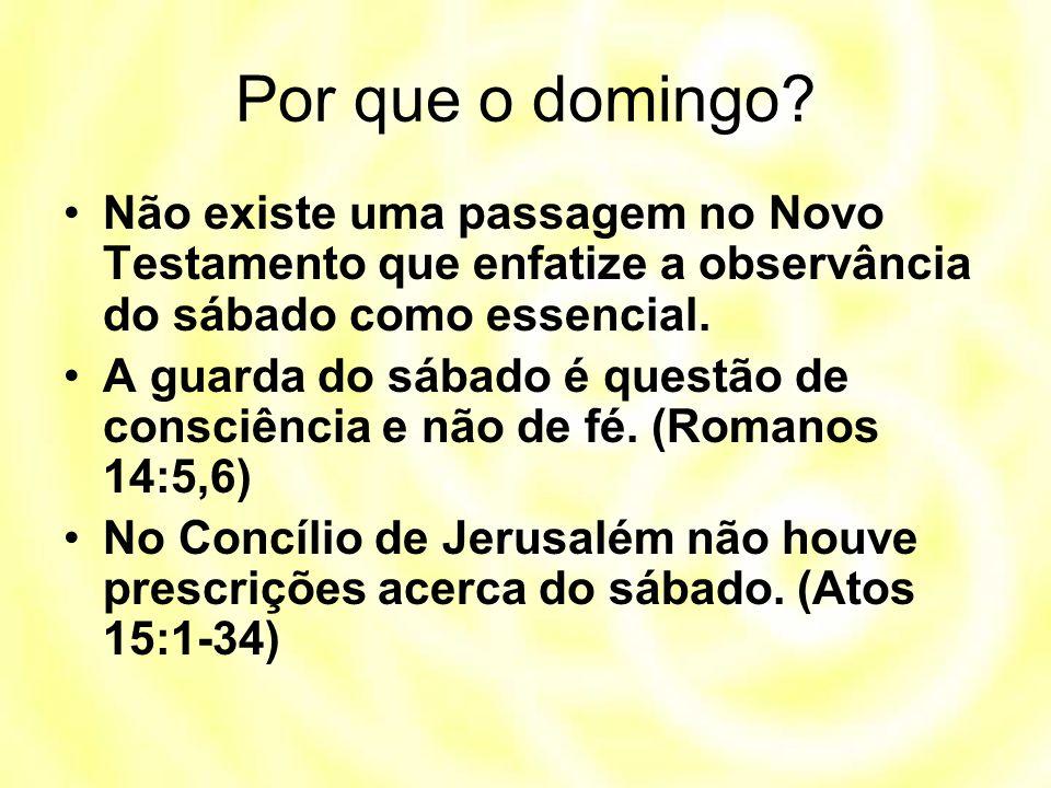 Por que o domingo? Não existe uma passagem no Novo Testamento que enfatize a observância do sábado como essencial. A guarda do sábado é questão de con