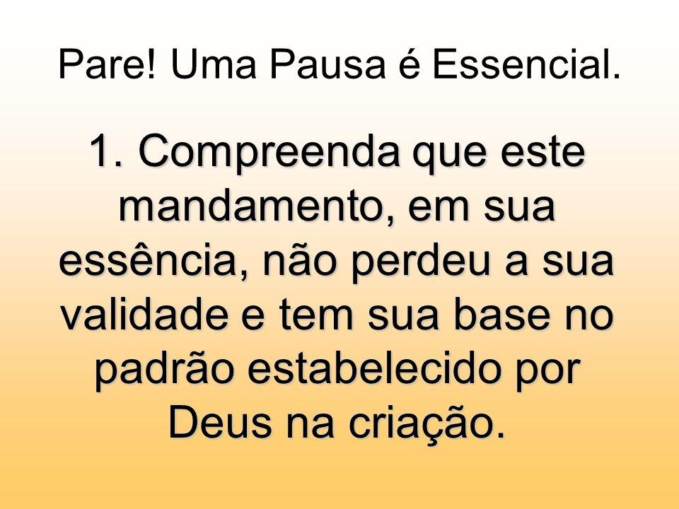 Pare! Uma Pausa é Essencial. 1. Compreenda que este mandamento, em sua essência, não perdeu a sua validade e tem sua base no padrão estabelecido por D