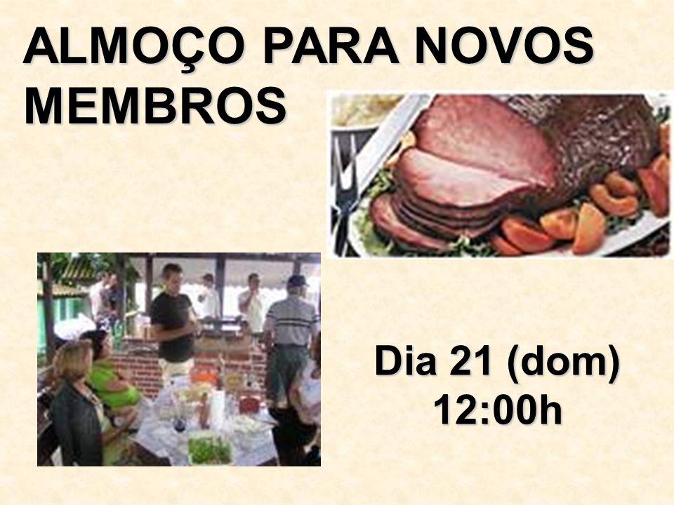 Dia 21 (dom) 12:00h ALMOÇO PARA NOVOS MEMBROS