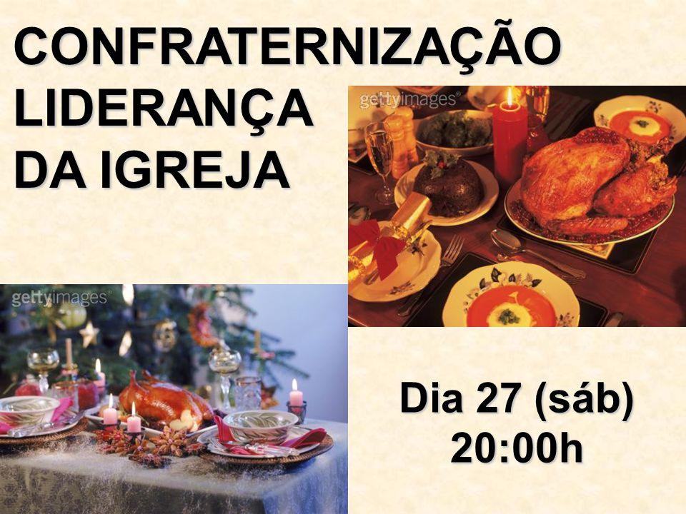 Dia 27 (sáb) 20:00h CONFRATERNIZAÇÃO LIDERANÇA DA IGREJA