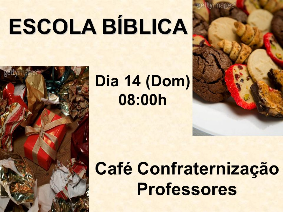 ESCOLA BÍBLICA ESCOLA BÍBLICA Dia 14 (Dom) 08:00h Café Confraternização Professores