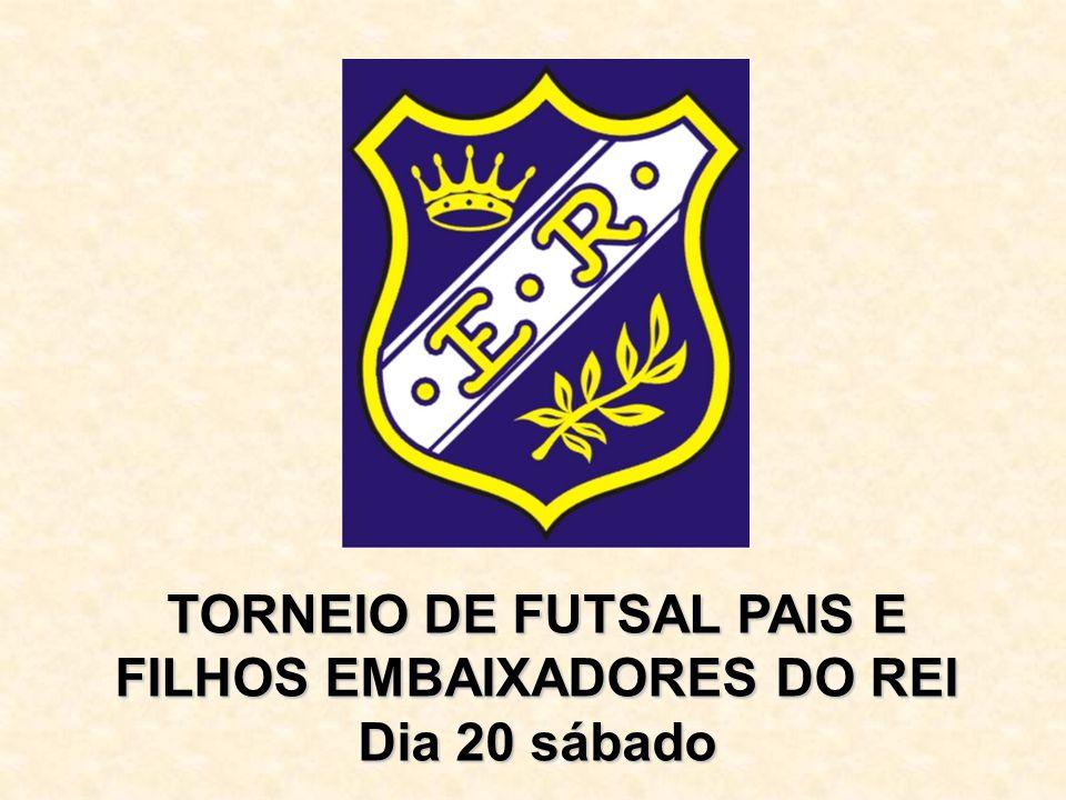 TORNEIO DE FUTSAL PAIS E FILHOS EMBAIXADORES DO REI Dia 20 sábado