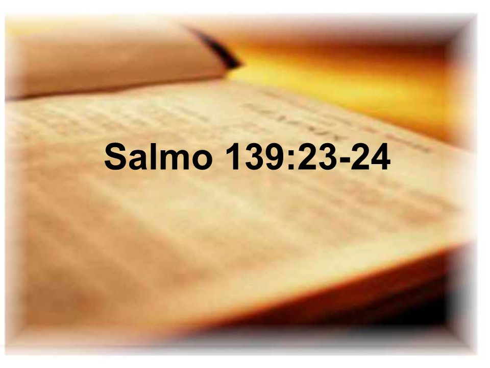 Salmo 139:23-24