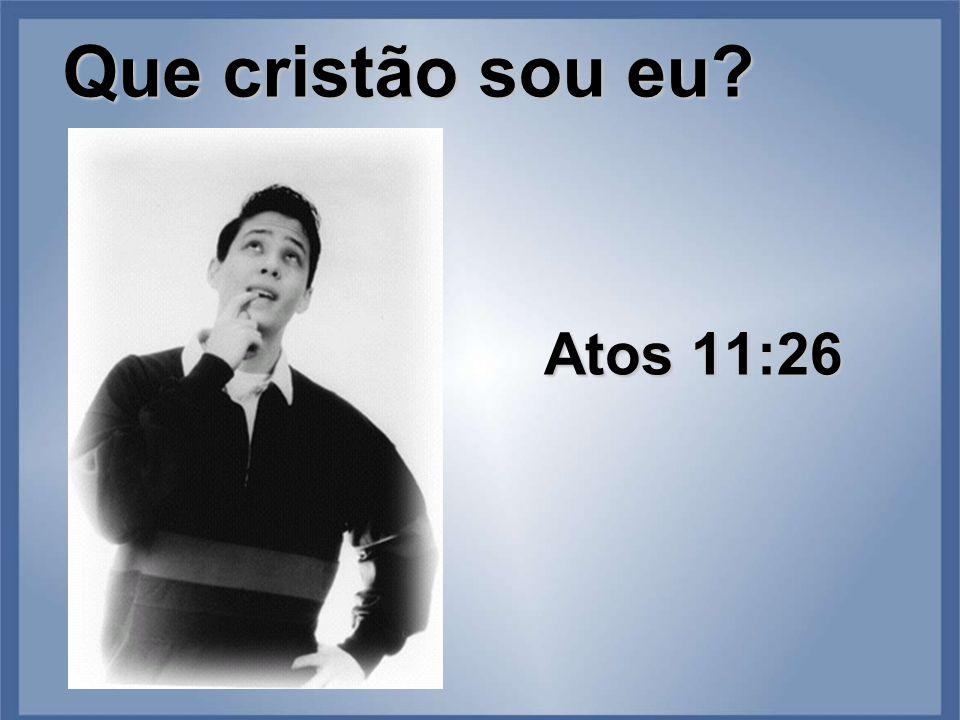 Que cristão sou eu? Atos 11:26