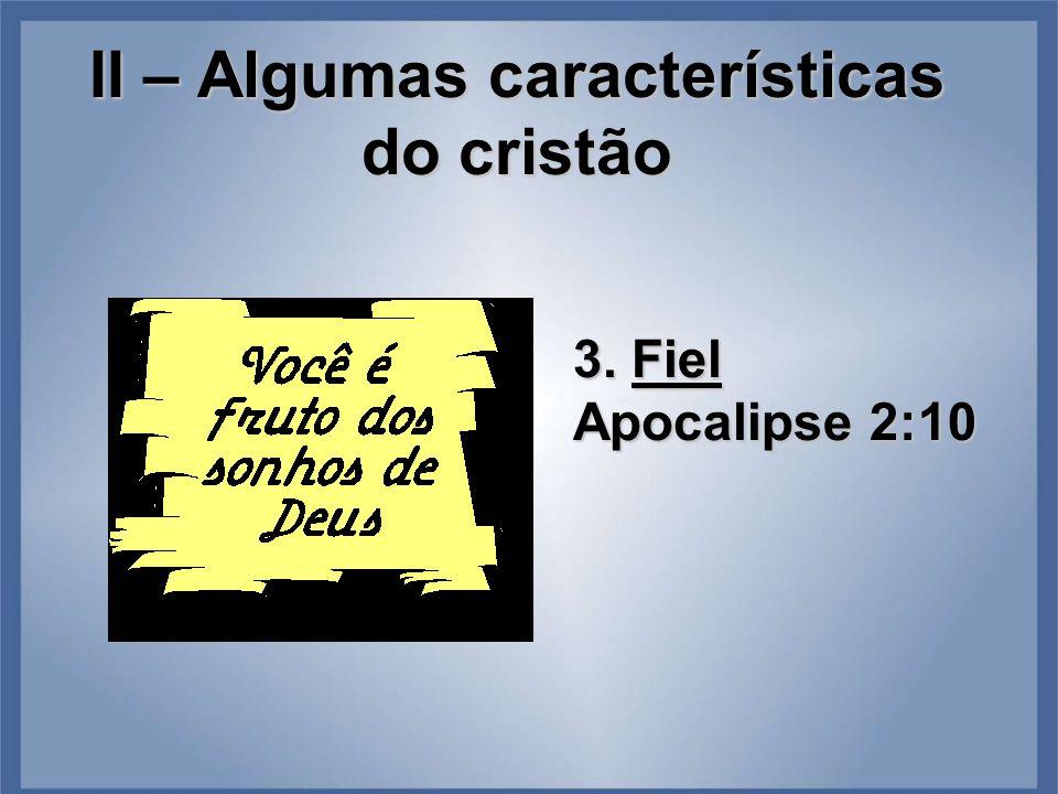 II – Algumas características do cristão 3. Fiel Apocalipse 2:10
