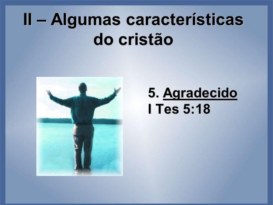 II – Algumas características do cristão 5. Agradecido I Tes 5:18
