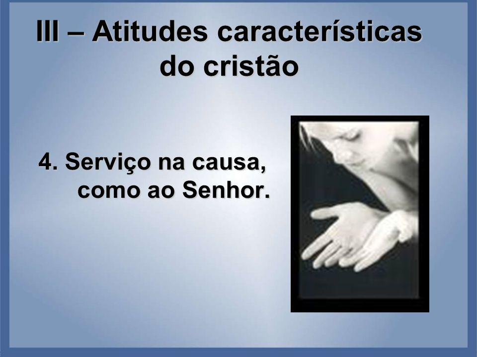 III – Atitudes características do cristão 4. Serviço na causa, como ao Senhor.