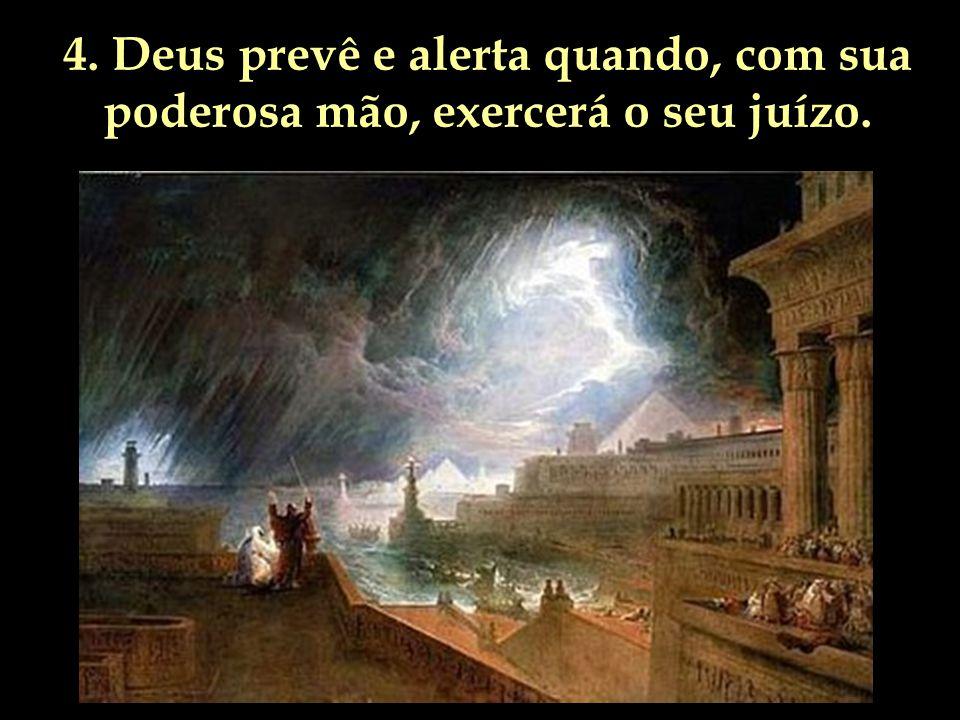 4. Deus prevê e alerta quando, com sua poderosa mão, exercerá o seu juízo.