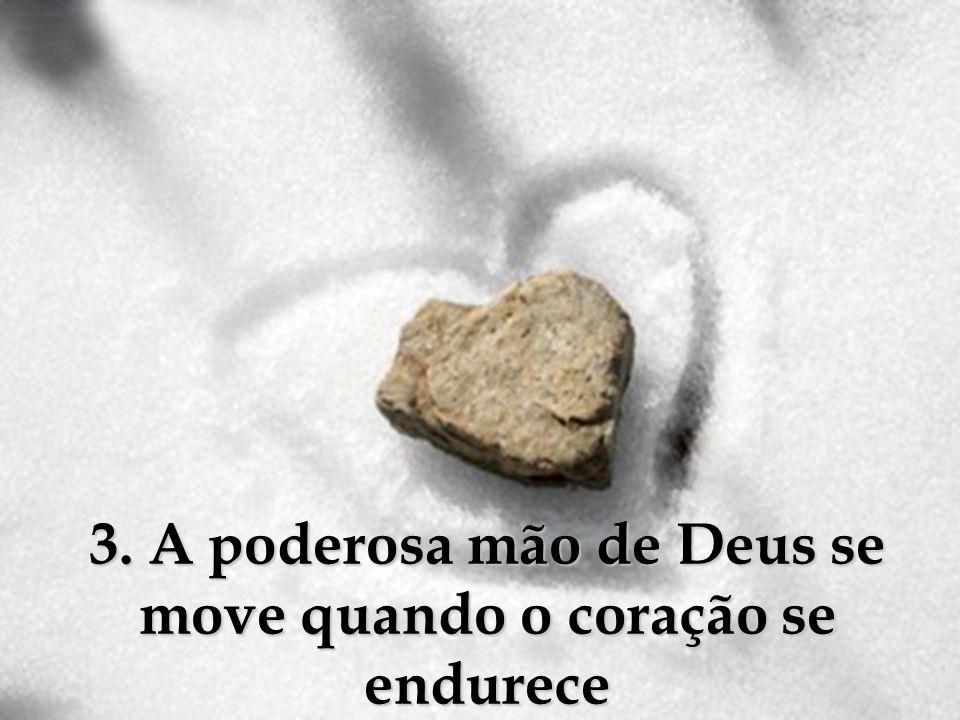 3. A poderosa mão de Deus se move quando o coração se endurece