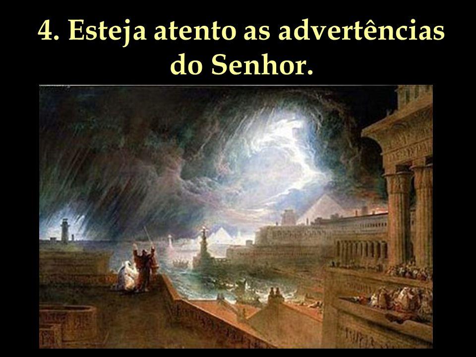 4. Esteja atento as advertências do Senhor.
