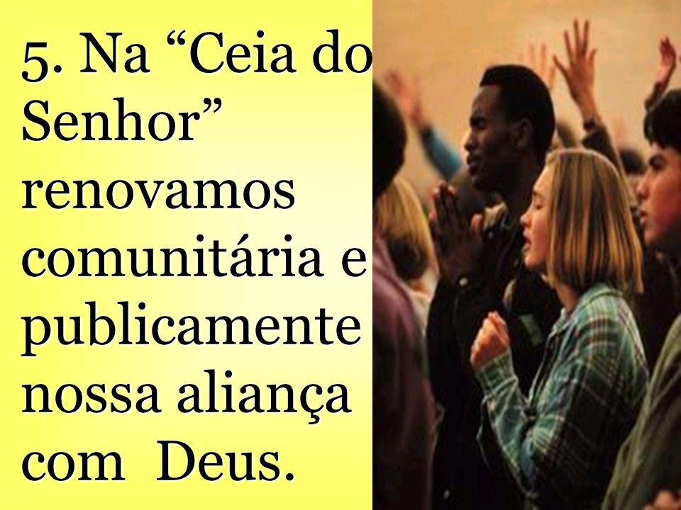 """5. Na """"Ceia do Senhor"""" renovamos comunitária e publicamente nossa aliança com Deus."""