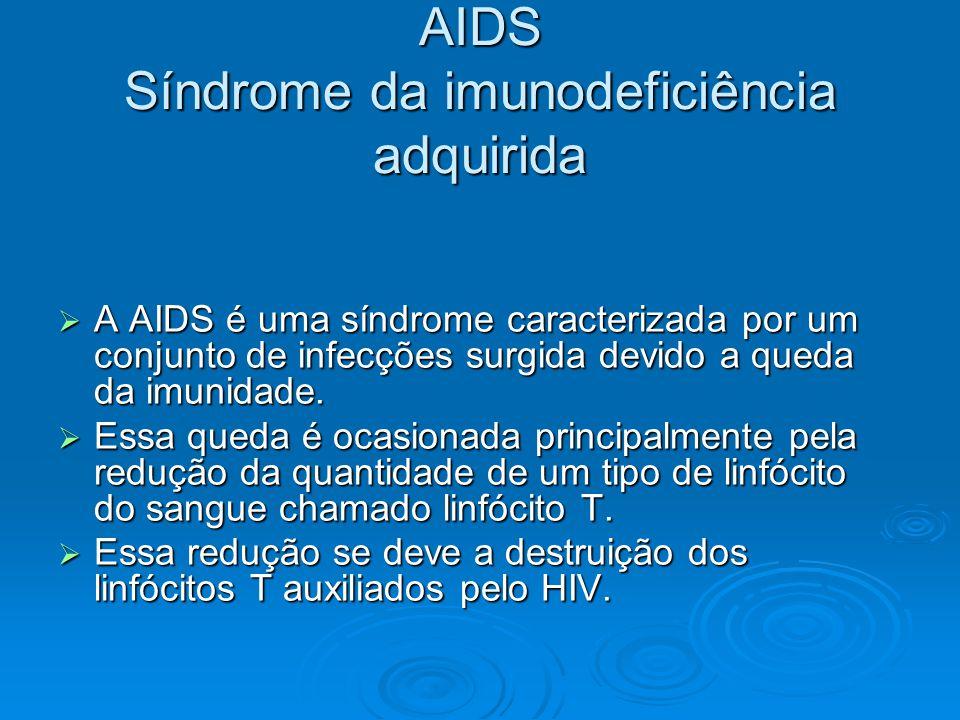 AIDS Síndrome da imunodeficiência adquirida  A AIDS é uma síndrome caracterizada por um conjunto de infecções surgida devido a queda da imunidade. 