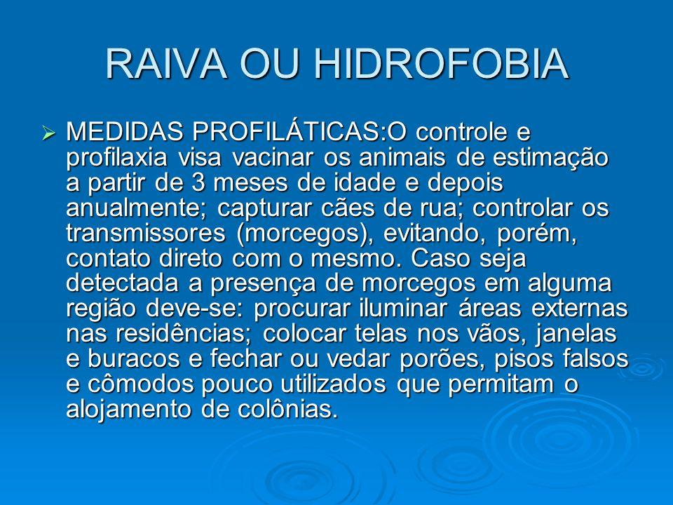RAIVA OU HIDROFOBIA  MEDIDAS PROFILÁTICAS:O controle e profilaxia visa vacinar os animais de estimação a partir de 3 meses de idade e depois anualmen