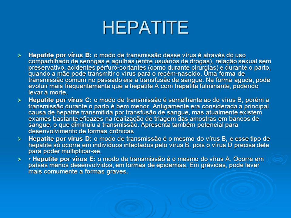 HEPATITE  Hepatite por vírus B: o modo de transmissão desse vírus é através do uso compartilhado de seringas e agulhas (entre usuários de drogas), re
