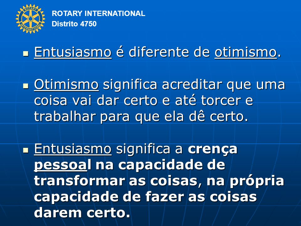 ROTARY INTERNATIONAL Distrito 4750 Entusiasmo é diferente de otimismo.