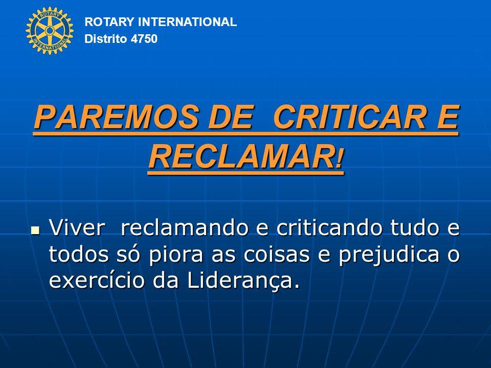 ROTARY INTERNATIONAL Distrito 4750 PAREMOS DE CRITICAR E RECLAMAR .