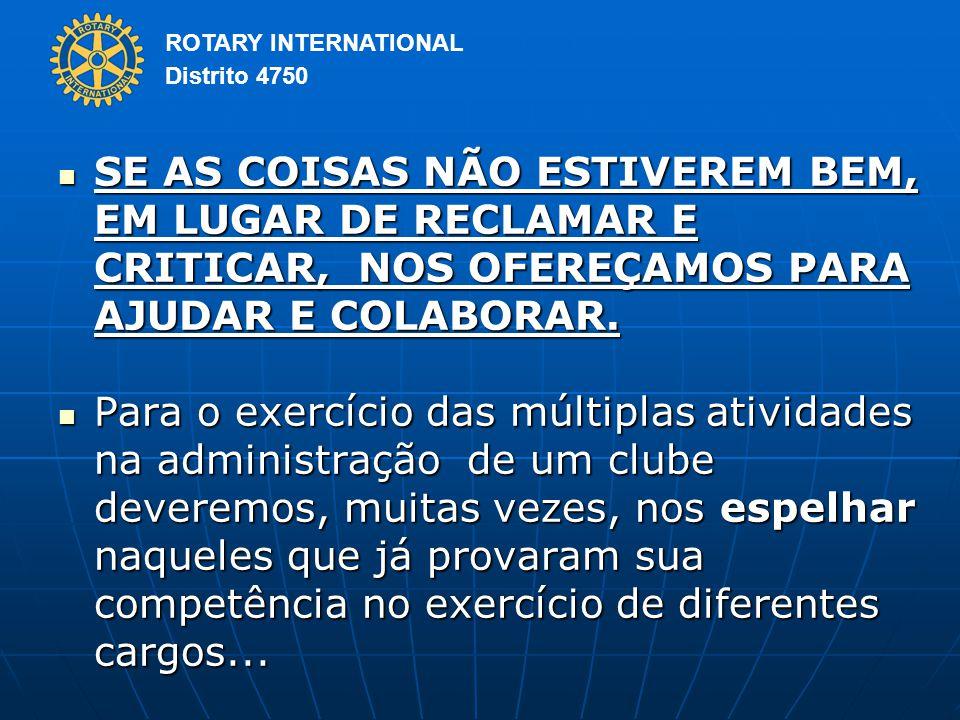 ROTARY INTERNATIONAL Distrito 4750 SE AS COISAS NÃO ESTIVEREM BEM, EM LUGAR DE RECLAMAR E CRITICAR, NOS OFEREÇAMOS PARA AJUDAR E COLABORAR.