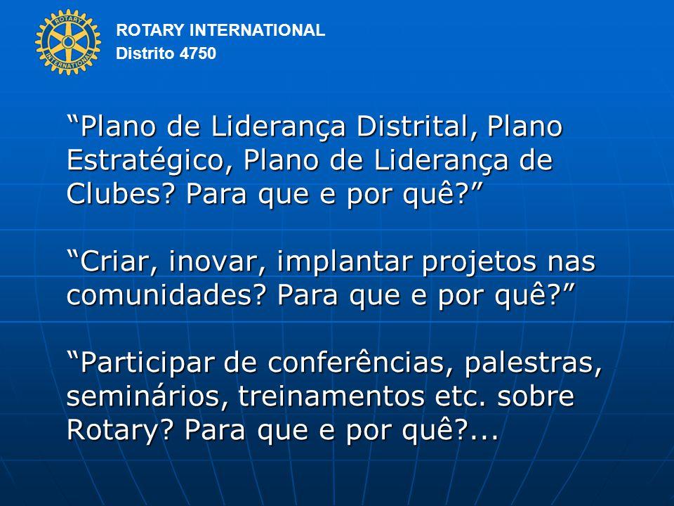 ROTARY INTERNATIONAL Distrito 4750 Plano de Liderança Distrital, Plano Estratégico, Plano de Liderança de Clubes.