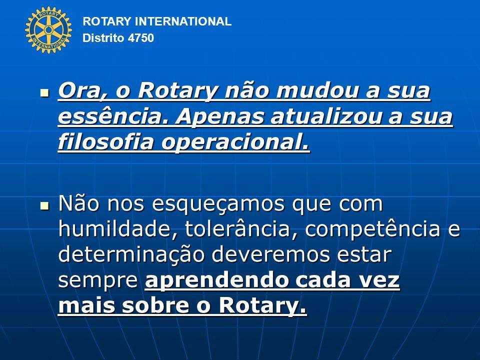 ROTARY INTERNATIONAL Distrito 4750 Ora, o Rotary não mudou a sua essência.