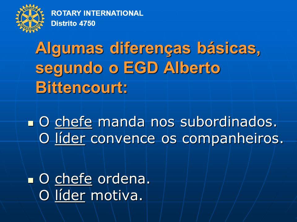 ROTARY INTERNATIONAL Distrito 4750 Algumas diferenças básicas, segundo o EGD Alberto Bittencourt: O chefe manda nos subordinados.