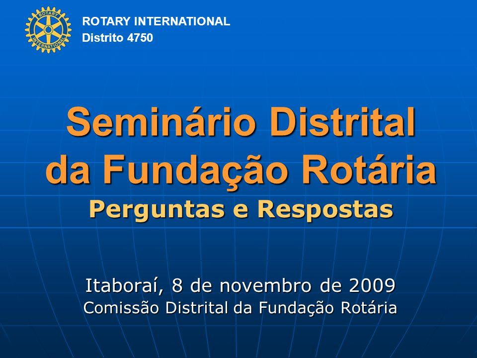 ROTARY INTERNATIONAL Distrito 4750 Seminário Distrital da Fundação Rotária Perguntas e Respostas Itaboraí, 8 de novembro de 2009 Comissão Distrital da Fundação Rotária