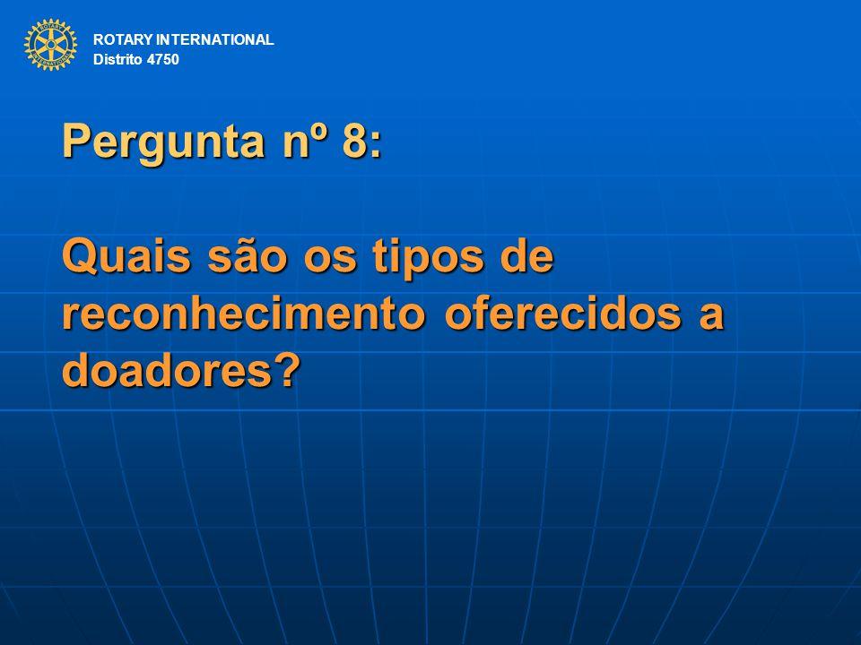 ROTARY INTERNATIONAL Distrito 4750 Pergunta nº 8: Quais são os tipos de reconhecimento oferecidos a doadores? ROTARY INTERNATIONAL Distrito 4750