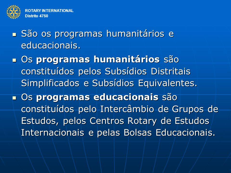 ROTARY INTERNATIONAL Distrito 4750 São os programas humanitários e educacionais. São os programas humanitários e educacionais. Os programas humanitári