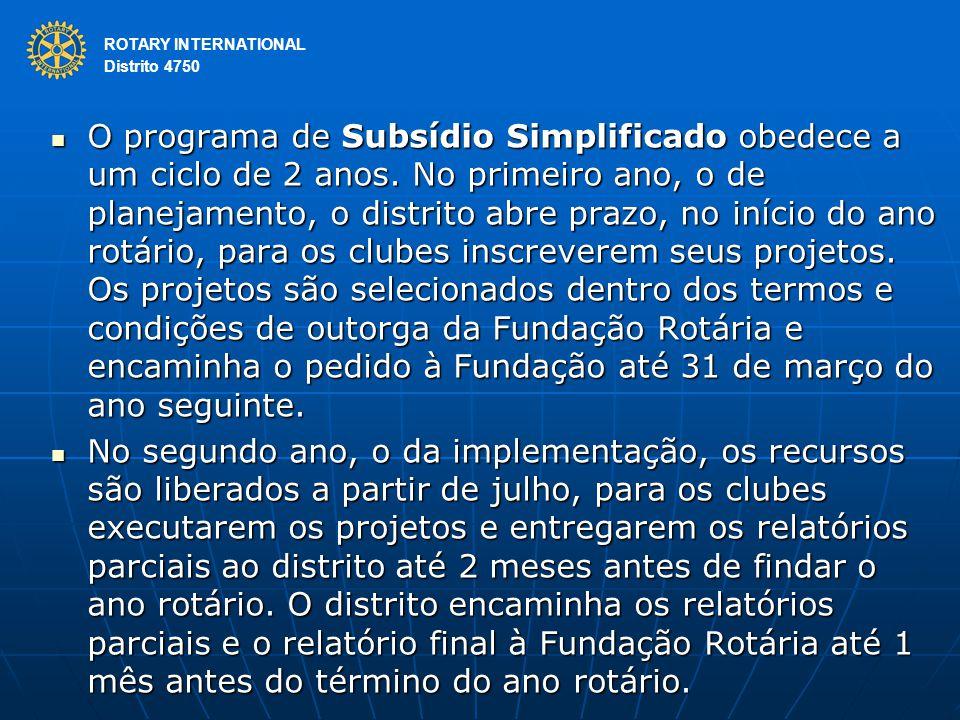 ROTARY INTERNATIONAL Distrito 4750 O programa de Subsídio Simplificado obedece a um ciclo de 2 anos. No primeiro ano, o de planejamento, o distrito ab