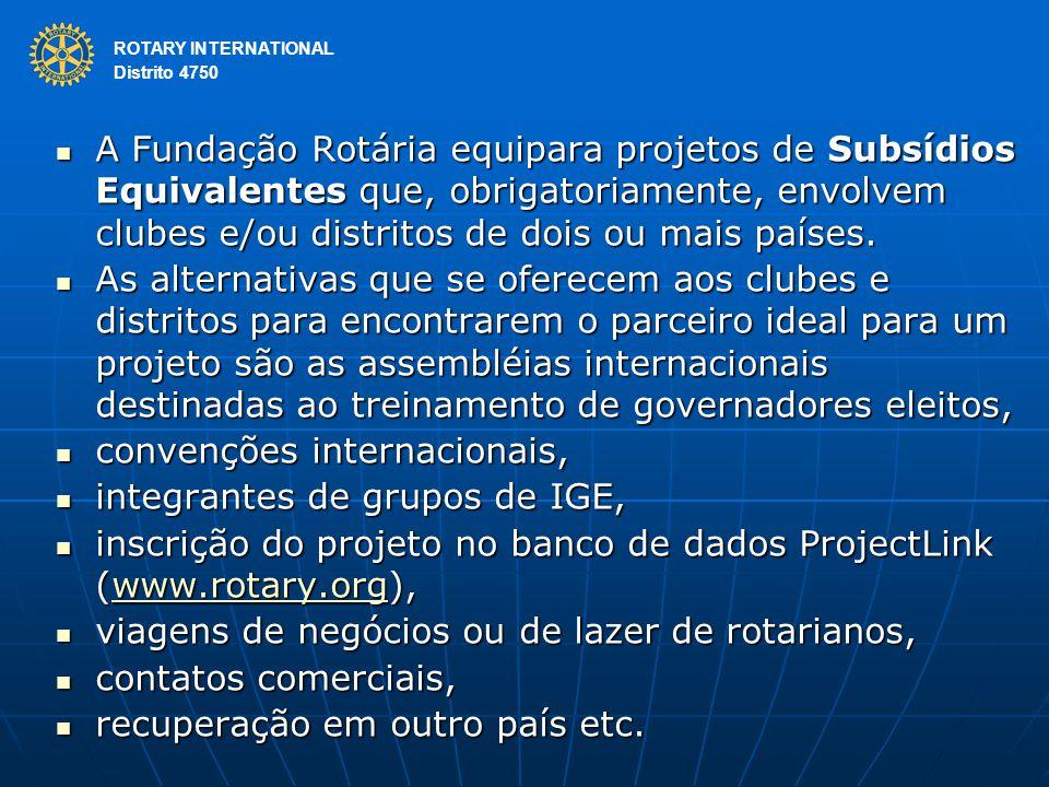 ROTARY INTERNATIONAL Distrito 4750 A Fundação Rotária equipara projetos de Subsídios Equivalentes que, obrigatoriamente, envolvem clubes e/ou distritos de dois ou mais países.